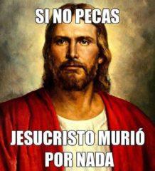 si no pecas jesucristo murio por nada